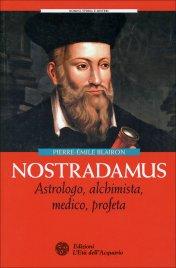 NOSTRADAMUS Astrologo, alchimista, medico, profeta di Pierre-Émile Blairon