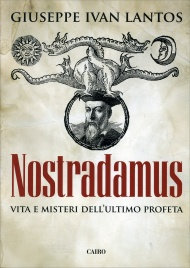 NOSTRADAMUS Vita e misteri dell'ultimo profeta di Giuseppe Ivan Lantos