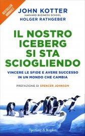 IL NOSTRO ICEBERG SI STA SCIOGLIENDO Vincere le sfide e avere successo in un mondo che cambia di John Kotter, Holger Rathgeber