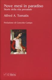NOVE MESI IN PARADISO Storie della vita prenatale di Alfred Tomatis