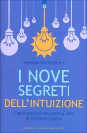 I NOVE SEGRETI DELL''INTUIZIONE Come prendere le decisioni giuste nella vita quotidiana di Vanessa Mielczareck