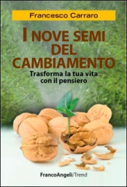 I NOVE SEMI DEL CAMBIAMENTO (EBOOK) Trasforma la tua vita con il pensiero di Francesco Carraro