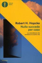 NULLA SUCCEDE PER CASO Le coincidenze che cambiano la nostra vita di Robert Hopcke