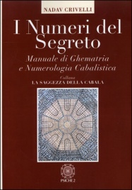 I NUMERI DEL SEGRETO Manuale di ghematria  e numerologia cabalistica di Nadav Hadar Crivelli