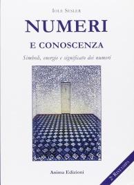 NUMERI E CONOSCENZA Simboli, energie e significato dei numeri di Iole Sesler