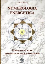 NUMEROLOGIA ENERGETICA Conoscere se stessi attraverso un'antica arte cinese di Vigilio Maule