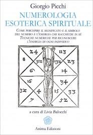 NUMEROLOGIA ESOTERICA SPIRITUALE Come percepire il significato e il simbolo del numero e l'energia che racchiude in sé.  Tecniche numeriche per riconoscere l'energia di ogni individuo. di Giorgio Picchi