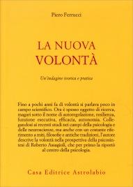 LA NUOVA VOLONTà Un'indagine teorica e pratica di Piero Ferrucci