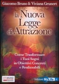 LA NUOVA LEGGE DI ATTRAZIONE Come trasformare i tuoi sogni in obiettivi concreti e realizzabili di Viviana Grunert, Giacomo Bruno