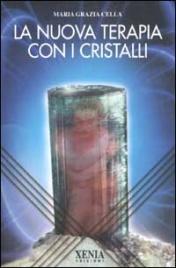 LA NUOVA TERAPIA CON I CRISTALLI di Maria Grazia Cella