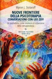 NUOVE FRONTIERE DELLA PSICOTERAPIA - CONVERSAZIONI CON LEO ZEFF Gli psichedelici come strumenti di espansione della consapevolezza di Myron J. Stolaroff