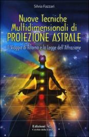 NUOVE TECNICHE MULTIDIMENSIONALI DI PROIEZIONE ASTRALE di Silvia Fazzari