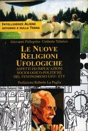 LE NUOVE RELIGIONI UFOLOGICHE Aspetti ed implicazioni sociologico-politiche del fenomeno UFO/ETV di Umberto Telarico, Giovanni Pellegrino