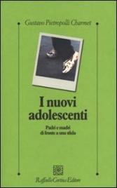 I NUOVI ADOLESCENTI Padri e madri di fronte a una sfida di Gustavo Pietropolli Charmet