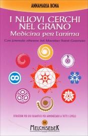 I NUOVI CERCHI NEL GRANO - MEDICINA PER L'ANIMA Con formule odierne del maestro Saint Germain di Anna Maria Bona