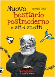NUOVO BESTIARIO POSTMODERNO E ALTRI SCRITTI di Giorgio Celli