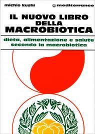 IL NUOVO LIBRO DELLA MACROBIOTICA Dieta, alimentazione e salute secondo la macrobiotica di Michio Kushi