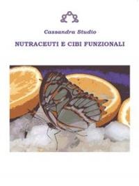 NUTRACEUTI E CIBI FUNZIONALI (EBOOK) di Cassandra Studio
