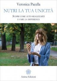 NUTRI LA TUA UNICITà Scopri come auto-realizzarti e fare la differenza di Veronica Pacella