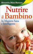 NUTRIRE IL BAMBINO In maniera sana e intelligente di Alessandra Buronzo