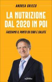 LA NUTRIZIONE DAL 2020 IN POI Facciamo il punto su cibo e salute di Andrea Grieco