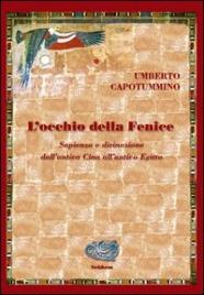 L'OCCHIO DELLA FENICE Sapienza e divinazione dall'antica Cina all'antico Egitto di Umberto Capotummino
