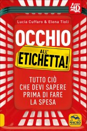 OCCHIO ALL'ETICHETTA Tutto ciò che devi sapere prima di fare la spesa di Lucia Cuffaro, Elena Tioli