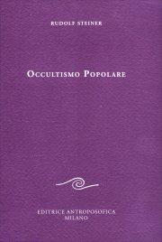 OCCULTISMO POPOLARE Il Vangelo di Giovanni. La scienza dello spirito alla luce del Vangelo di Giovanni di Rudolf Steiner
