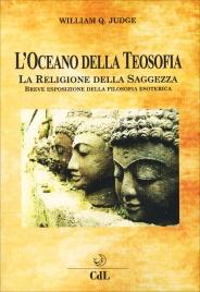 L'OCEANO DELLA TEOSOFIA La religione della saggezza - Breve esposizione della filosofia esoterica di William Quan Judge