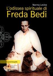 L'ODISSEA SPIRITUALE DI FREDA BEDI Inghilterra, India, Birmania, Sikkim e oltre di Norma Levine