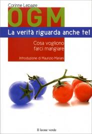 OGM - LA VERITà RIGUARDA ANCHE TE! Cosa vogliono farci mangiare di Corinne Lepage