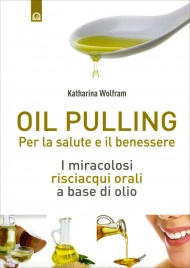 OIL PULLING I miracolosi risciacqui orali a base di olio di Katharina Wolfram
