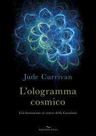 L'OLOGRAMMA COSMICO L'in-formazione al centro della Creazione di Jude Currivan