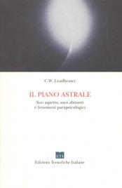 IL PIANO ASTRALE Suo aspetto, suoi abitanti e fenomeni parapsicologici di C. W. Leadbeater
