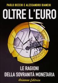 OLTRE L'EURO Le ragioni della sovranità monetaria di Paolo Becchi, Alessandro Bianchi