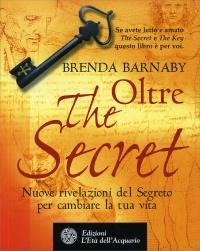 OLTRE THE SECRET Nuove rivelazioni del Segreto per cambiare la tua vita di Brenda Barnaby