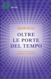 OLTRE LE PORTE DEL TEMPO Rivivere le vite passate per guarire la vita presente di Brian Weiss