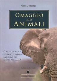 OMAGGIO AGLI ANIMALI Come il nostro destino è lagato a quello del regno animale di Alain Contaret