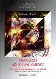 OMAGGIO AD ALLAN KARDEC Che cos'è la comunicazione con l'aldilà. Breve manuale del ricercatore spirituale di Vitaliano Bilotta