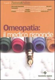OMEOPATIA: IL MEDICO RISPONDE Otto medici rispondono alle domande più frequenti dei pazienti di Autori Vari