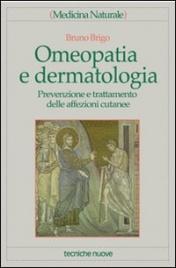 OMEOPATIA E DERMATOLOGIA Prevenzione e trattamento delle affezioni cutanee di Bruno Brigo