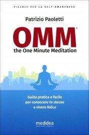 OMM - THE ONE MINUTE MEDITATION Guida pratica e facile per conoscere te stesso e vivere felice di Patrizio Paoletti