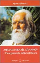 OMRAAM MIKHAëL AïVANHOV E L'INSEGNAMENTO DELLA FRATELLANZA di Agnès Lejbowicz