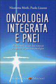 ONCOLOGIA INTEGRATA E PNEI Il ruolo delle terapie bio-naturali a supporto del paziente oncologico di Nicoletta Merli, Paolo Lissoni