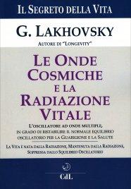 LE ONDE COSMICHE E LA RADIAZIONE VITALE - IL SEGRETO DELLA VITA L'oscillatore ad onde multiple, in grado di ristabilire il normale equilibrio oscillatorio per la guarigione e la salute di Georges Lakhovsky