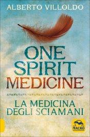 ONE SPIRIT MEDICINE - LA MEDICINA DEGLI SCIAMANI di Alberto Villoldo