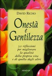 ONESTá E GENTILEZZA 52 riflessioni per migliorare la qualità della propria vita e di quella degli altri di David Richo
