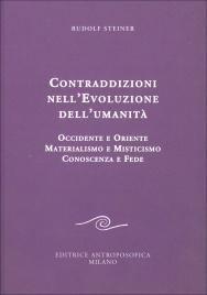 CONTRADDIZIONI NELL'EVOLUZIONE DELL'UMANITà Contraddizioni nell'Evoluzione dell'Umanità - R. Steiner di Rudolf Steiner