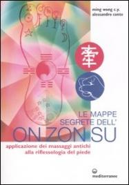 LE MAPPE SEGRETE DELL'ON ZON SU Applicazione dei massaggi antichi alla riflessologia del piede di Ming Wong C.Y.