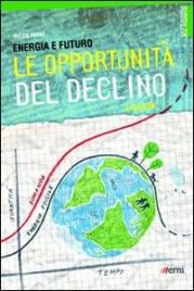 ENERGIA E FUTURO Le opportunità del declino di Mirco Rossi